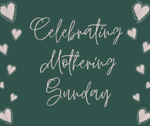 Celebrating Mothering Sunday
